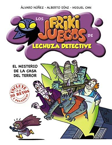 El misterio de la Casa del Terror: Los frikijuegos de Lechuza Detective (Literatura Infantil (6-11 Años) - Lechuza Detective) por Equipo Lechuza