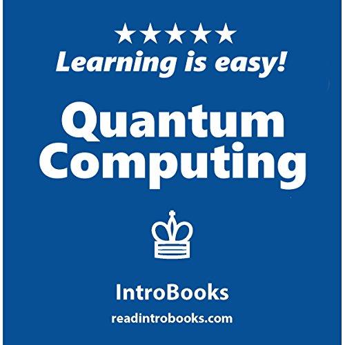 Quantum Computing -  IntroBooks - Unabridged