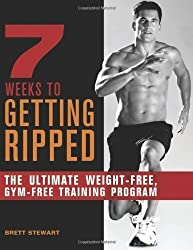 7 Weeks to Getting Ripped: The Ultimate Weight-Free, Gym-Free Training Program by Brett Stewart (2012-01-10)