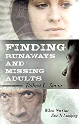 [(Finding Runaways and Missing Adults : When No One Else is Looking)] [By (author) Robert L. Snow] published on (March, 2012)