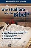 Wie studiere ich die Bibel?: Bibelstudium leicht gemacht