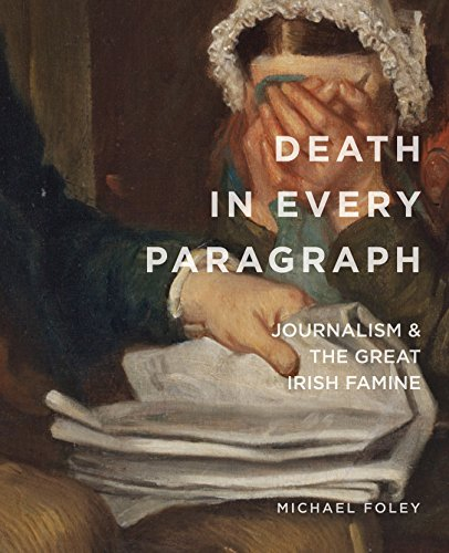 Death in Every Paragraph: Journalism and the Great Irish Famine (Famine Folios)
