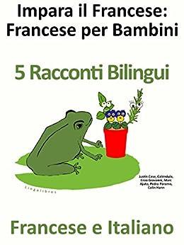 Impara il Francese: Francese per Bambini 5 Racconti Bilingui Francese e Italiano di [Hann, Colin, Páramo, Pedro]