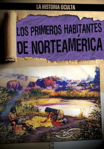 Los Primeros Habitantes de Norteamérica / North America's First People: 6 (La Historia Oculta / Hidden History) por Janey Levy