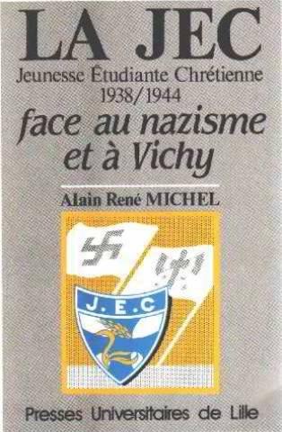 La JEC (Jeunesse étudiante chrétienne) face au nazisme et à Vichy : 1938-1944 par Christine Michel