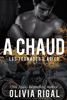 A chaud (Les Tornades d'Acier t. 4) par [Rigal, Olivia]