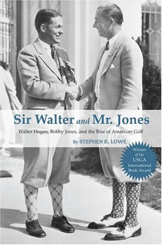 Sir Walter and Mr. Jones: Walter Hagen, Bobby Jones, and the Rise of American Golf by Stephen R. Lowe (2004-08-02)