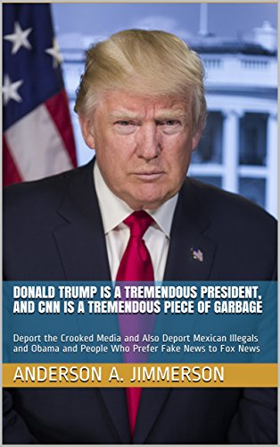 donald-trump-is-a-tremendous-president-and-cnn-is-a-tremendous-piece-of-garbage-deport-the-crooked-m