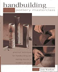 Handbuilding Pottery Masterclass: Practical Techniques for Handbuilding and Making Moulds in Modern Ceramics