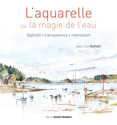 L'aquarelle ou la magie de l'eau : Légèreté, transparence, impression