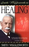 Smith Wigglesworth on Healing by Wigglesworth. Smith ( 1999 ) Paperback