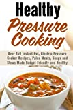 Healthy Pressure Cooking: Over 150 Instant Pot, Electric Pressure Cooker Recipes, Paleo Meals, Soups and Stews Made Budget-Friendly and Healthy (Instant Pot Pressure Cooker) by Erica Shaw (2016-04-15)