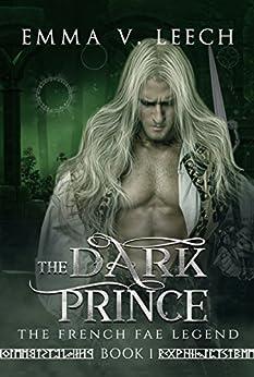 The Dark Prince: The French Fae Legend: Book 1 (English Edition) par [Leech, Emma V]