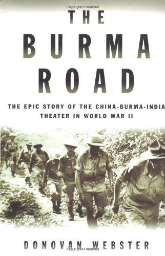 The Burma Road: The Epic Story of the China-Burma-India Theater in World War II by Donovan Webster (2003-10-13)