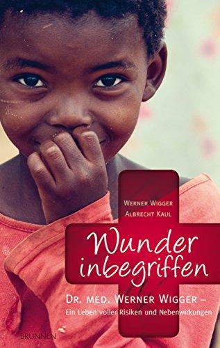 Wunder inbegriffen: Dr. med. Werner Wigger - Ein Leben voller Risiken und Nebenwirkungen