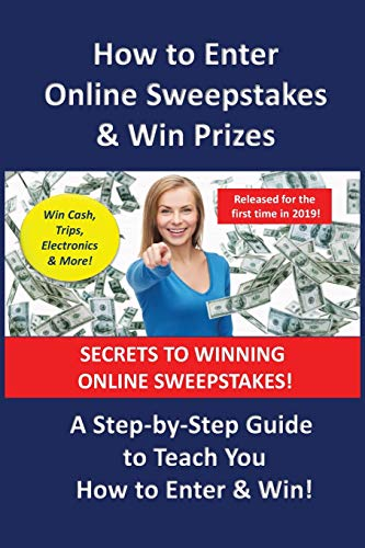 How to Enter Online Sweepstakes & Win Prizes: A Step-by-Step Guide to Teach You How to Enter & Win!! (How to Enter Sweepstakes Series, Band 1)
