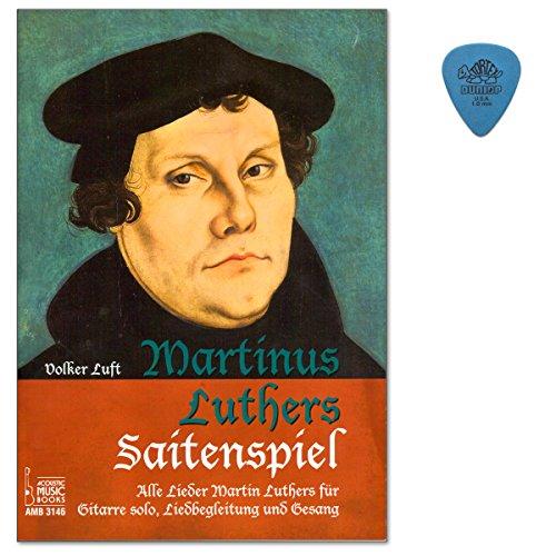 Martinus Luthers Saitenspiel - Alle Lieder Luthers für Gitarre solo, Liedbegleitung und Gesang - Partitur mit Original Dunlop Plek