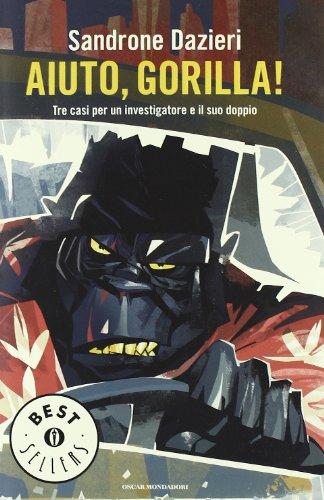 Aiuto, Gorilla! Tre casi per un investigatore e il suo doppio (Oscar bestsellers) por Sandrone Dazieri