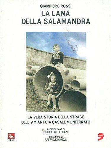 La lana della salamandra. La vera storia della strage dell'amianto a Casale Monferrato.
