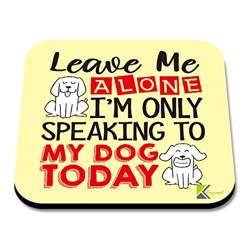 CS073Leave Me Alone, ich bin nur heute zu My Dog sprechen, Neuheit Funny Kaffee Tee Getränk Geschenk glänzend MDF Untersetzer aus Holz -