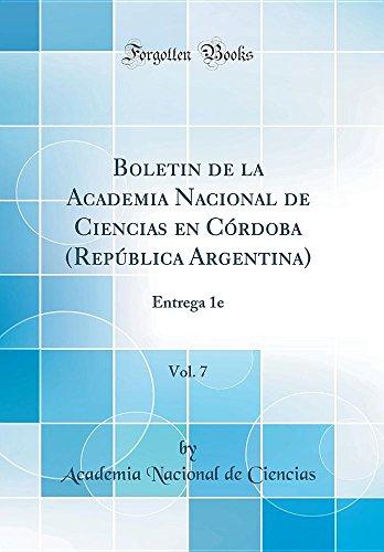 Boletín de la Academia Nacional de Ciencias en Córdoba (República Argentina), Vol. 7: Entrega 1e (Classic Reprint) por Academia Nacional de Ciencias