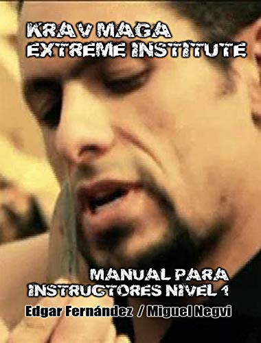 Krav Maga Extreme Institute - Manual para Instructores - Nivel 1 por Edgar Fernández
