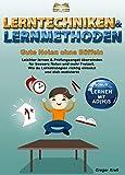 Lerntechniken & Lernmethoden - Gute Noten ohne Büffeln: Leichter lernen & Prüfungsangst überwinden für bessere Noten und mehr Freizeit. Wie du Lernstrategien richtig einsetzt und dich motivierst