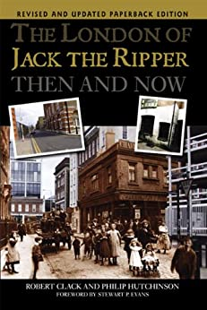 The London of Jack the Ripper: Then and Now de [Clack, Robert, Hutchinson, Philip]