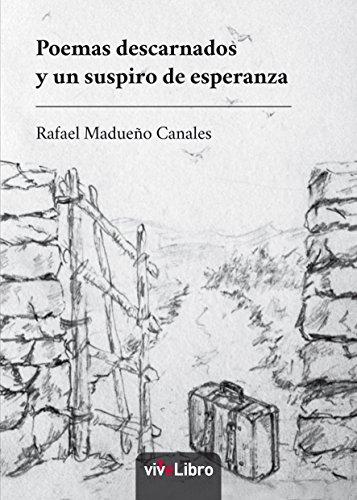 Poemas descarnados y un suspiro de esperanza por Rafael Madueño Canales