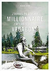 J'aurais pu devenir millionnaire, j'ai choisi d'être vagabond par Alexis Jenni