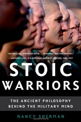 Stoic Warriors: The Ancient Philosophy behind the Military Mind 1st by Sherman, Nancy (2007) Paperback