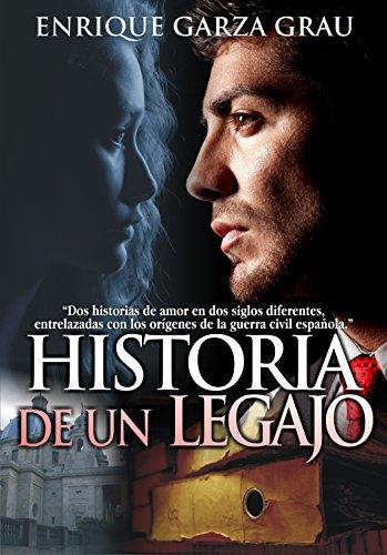 Historia de un legajo: Novela ambientada en el comienzo de la guerra civil española por Enrique Garza Grau
