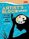 Artist's Block Cured!: 201 ways to unleash your creativity