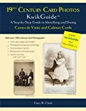 19th Century Card Photos KwikGuide: A Step-by-Step Guide to Identifying and Dating Cartes de Visite and Cabinet Cards by Clark, Gary W. (2013) Paperback