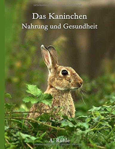 Das Kaninchen - Nahrung und Gesundheit (Haustiere Nahrung)