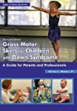 Gross Motor Skills for Children with Down Syndrome: A Guide for Parents and Professionals