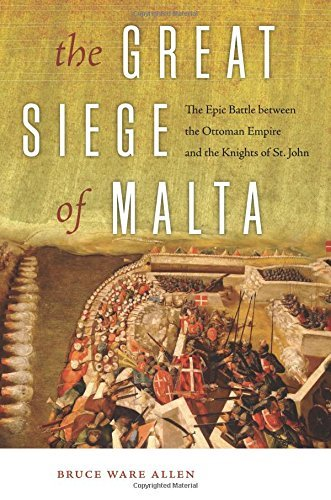 The Great Siege of Malta: The Epic Battle between the Ottoman Empire and the Knights of St. John by Bruce Ware Allen (2015-11-03)