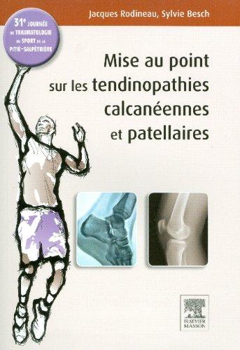 Mise au point sur les tendinopathies calcanennes et patellaires: 31e journe de traumatologie du sport de la Piti-Salptrire