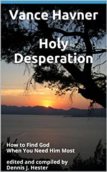 Holy Desperation,: How to Find God When You Need Him Most   (Inspirational Messages of Spiritual Truths and Holy Living) by [Havner, Vance]