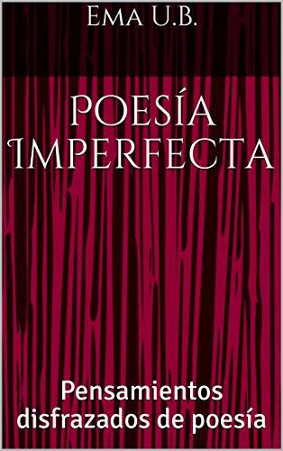 Poesía Imperfecta: Pensamientos disfrazados de poesía ...