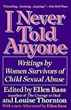 I Never Told Anyone: Writings by Women Survivors of Child Sexual Abuse by Ellen Bass (1991-04-10) - Ellen Bass