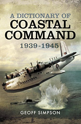 A Dictionary of Coastal Command 1939 - 1945 (English Edition) -