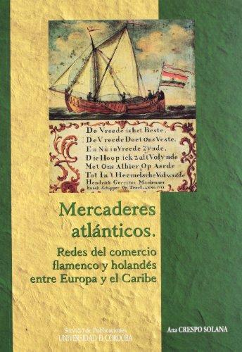 Mercaderes atlánticos: redes del comercio flamenco y holandés entre Europa y el Caribe (Estudios de Historia Moderna) por Ana Crespo Solana