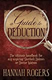 A Guide To Deduction: The ultimate handbook for any aspiring Sherlock Holmes or Docto...