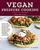 Vegan Pressure Cooking, Revised and Expanded: More than 100 Delicious Grain, Bean, and One-Pot Recipes  Using a Traditional or Electric Pressure Cooker or Instant Pot®