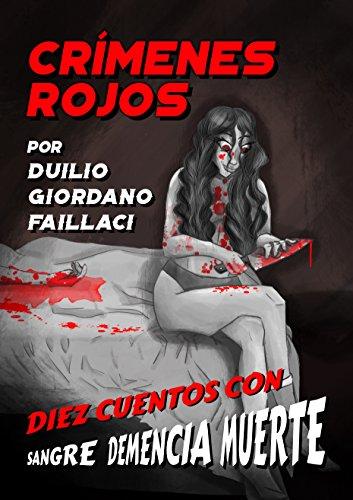 Crímenes Rojos: Diez cuentos con Sangre, Demencia, Muerte (Crímenes de Sangre nº 1) por Duilio Giordano Faillaci