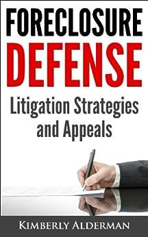Foreclosure Defense: Litigation Strategies and Appeals (English Edition) von [Alderman, Kimberly]