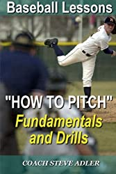 Baseball Lessons How To Pitch - Fundamentals and Drills (Volume 1) by Steve Adler (2014-05-28)