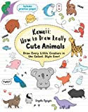 Kawaii: How to Draw Really Cute Animals: Draw Every Little Creature in the Cutest Sty...
