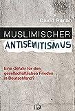 Muslimischer Antisemitismus: Eine Gefahr für den gesellschaftlichen Frieden in Deutschland?